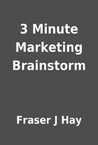 3 Minute Marketing Brainstorm by Fraser J…