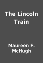 The Lincoln Train by Maureen F. McHugh