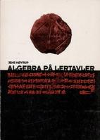 Algebra på lertavler by Jens Høyrup