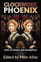Clockwork Phoenix: Tales of Beauty and…