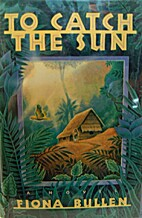 To Catch the Sun by Fiona Bullen