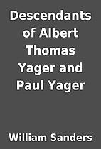 Descendants of Albert Thomas Yager and Paul…