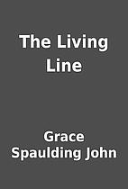 The Living Line by Grace Spaulding John