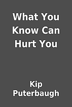What You Know Can Hurt You by Kip Puterbaugh