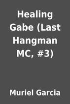 Healing Gabe (Last Hangman MC, #3) by Muriel…