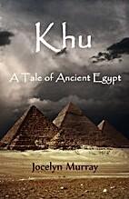 Khu: A Tale of Ancient Egypt by Jocelyn…