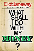 What Shall I Do With My Money? by Eliot…
