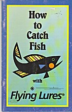 How to Catch Fish with Flying Lures by…