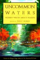 Uncommon Waters: Women Write About Fishing…