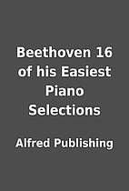 Beethoven 16 of his Easiest Piano Selections…