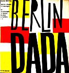 Berlin Dada: Ein Chronik mit Photos und…
