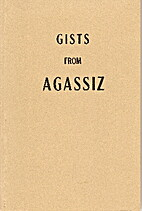 Gists from Agassiz by Louis Agassiz
