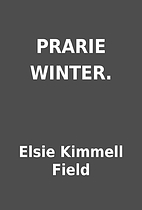PRARIE WINTER. by Elsie Kimmell Field