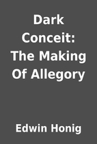 Dark Conceit: The Making Of Allegory by…