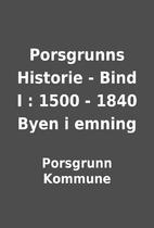 Porsgrunns Historie - Bind I : 1500 - 1840…