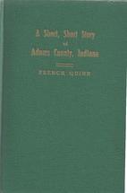 A Short, Short Story of Adams County Indiana…