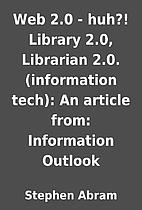 Web 2.0 - huh?! Library 2.0, Librarian…