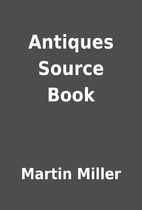 Antiques Source Book by Martin Miller