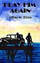 Play Him Again by Jeffrey Stone