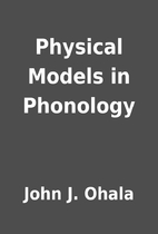 Physical Models in Phonology by John J.…
