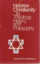Hebrew Christianity: Its Theology, History,…