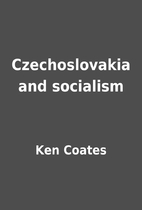 Czechoslovakia and socialism by Ken Coates