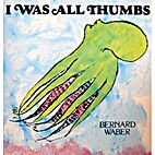 I Was All Thumbs by Bernard Waber