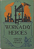 Work-a-day heroes by Chelsea Curtis Fraser