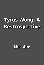 Tyrus Wong: A Restrospective by Lisa See
