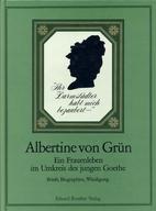 Albertine von Grün. Ein Frauenleben im…