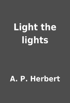 Light the lights by A. P. Herbert