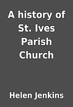 A history of St. Ives Parish Church by Helen…