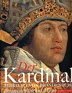 Der Kardinal Albrecht von Brandenburg.…