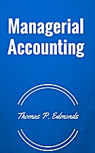 Managerial Accounting by Thomas P Edmonds