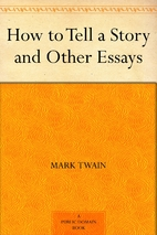 How to Tell a Story And Other Essays by Mark…