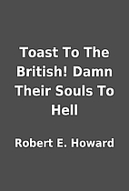 Toast To The British! Damn Their Souls To…