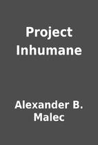 Project Inhumane by Alexander B. Malec