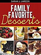 Family Favorite Desserts by Sarah J. Larson
