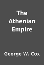 The Athenian Empire by George W. Cox