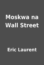 Moskwa na Wall Street by Eric Laurent