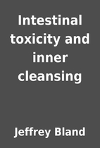 Intestinal toxicity and inner cleansing by…