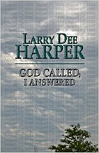 God Called; I Answered by Larry D. Harper