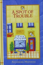 A Spot of Trouble (Patchwork Mysteries) by…