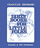 Dirty Books for Little Folks by Chandler…
