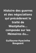 Histoire des guerres et des négociations…