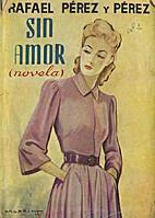 Sin amor by Rafael Pérez y Pérez