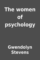 The women of psychology by Gwendolyn Stevens
