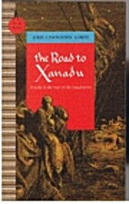 The road to Xanadu; a study in the ways of…