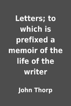 Letters; to which is prefixed a memoir of…