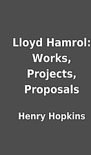 Lloyd Hamrol: Works, Projects, Proposals by…